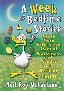 A Week of Bedtime Stories: Seven More Bite-Sized Tales of Wackiness and Wonder for the Retiring Child (and off you went to...