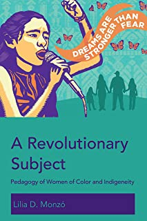 A Revolutionary Subject: Pedagogy of Women of Color and Indigeneity (Education and Struggle)