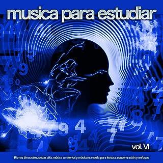 Musica para estudiar: Ritmos binaurales, ondas alfa, música ambiental y música tranquila para lectura, concentración y enfoque, Vol. 6