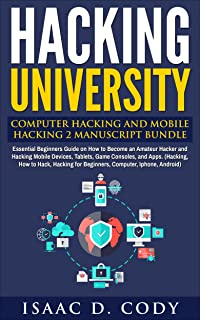 Hacking University: Computer Hacking and Mobile Hacking 2 Manuscript Bundle: Essential Beginners Guide on How to Become an Amateur Hacker and Hacking Mobile Devices, Tablets, Game Consoles, and Apps.