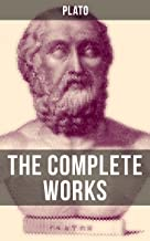 THE COMPLETE WORKS OF PLATO: The Republic, Symposium, Apology, Phaedrus, Laws, Crito, Phaedo, Timaeus, Meno, Euthyphro, Go...