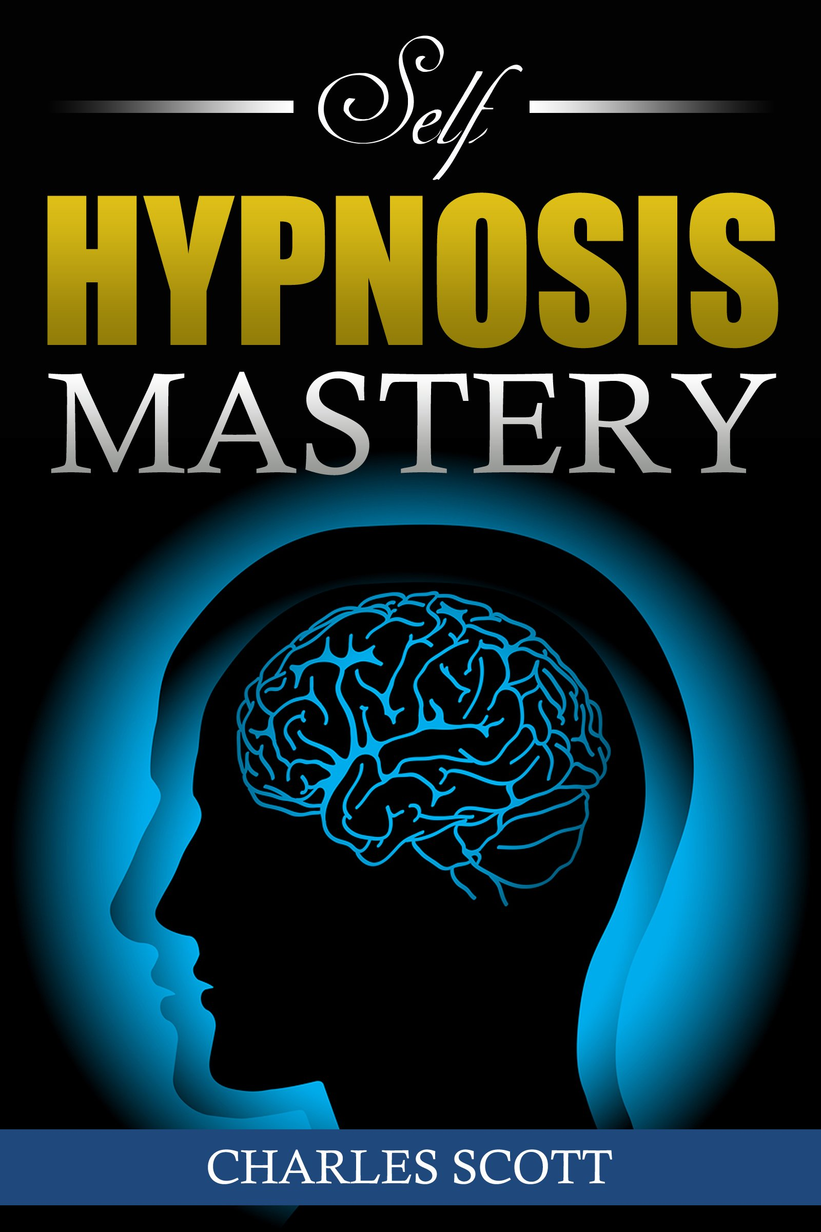 Image OfSelf Hypnosis Mastery: The Ultimate Guide To Mastering Self Hypnosis Unleashing Your Hidden Potential Accomplishing Everyt...