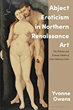 Abject Eroticism in Northern Renaissance Art: The Witches and Femmes Fatales of Hans Baldung Grien (International Library ...