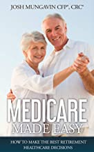 Medicare Made Easy: How to Make the Best Retirement Healthcare Decisions