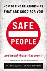 Safe People: How to Find Relationships That Are Good for You and Avoid Those That Aren't Kindle Edition