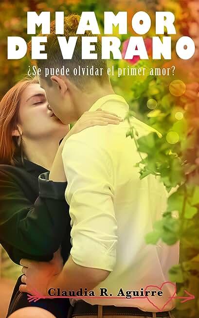 MI AMOR DE VERANO: ¿Se puede olvidar el primer amor? (Spanish Edition)