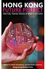 Hong Kong Future Perfect: One City, Twenty Visions of What is to Come (Hong Kong Writers Circle Anthology Book 12) Kindle Edition