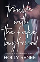 Trouble with the Fake Boyfriend (The Rock Bottom Series Book 3)