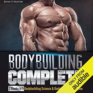 Bodybuilding Complete: 2 Books in 1: Bodybuilding Science & Bodybuilding Nutrition