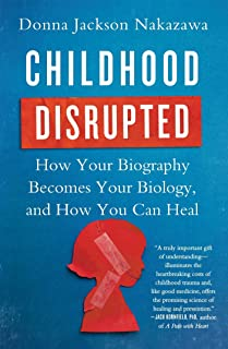 Childhood Disrupted: How Your Biography Becomes Your Biology, and How You Can Heal