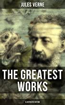 The Greatest Works of Jules Verne (Illustrated Edition): Sci-Fi Classics, Adventure Novels, Historical Works: Journey to the Centre of the Earth, The Mysterious ... Eighty Days, From the Earth to the Moon...