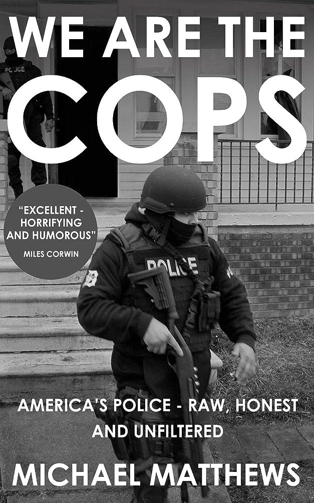 無能休み化学薬品We Are The Cops: America's Police - Raw, Honest and Unfiltered (English Edition)