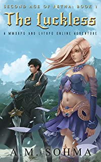 The Luckless: A MMORPG and LitRPG Online Adventure (Second Age of Retha Book 1)
