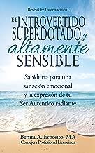 El introvertido superdotado y altamente sensible: Sabiduría para una sanación emocional y la expresión de tu Ser Auténtico radiante (Spanish Edition)