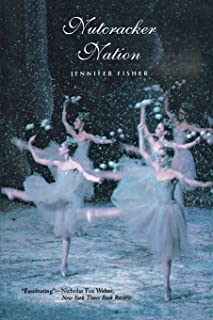 Nutcracker Nation: How an Old World Ballet Became a Christmas Tradition in the New World