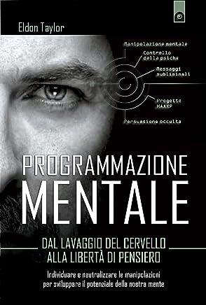 Programmazione mentale: Dal lavaggio del cervello alla libertà di pensiero (Attualità)