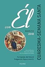 Cuaresma-Semana Santa 2018, con Él (Spanish Edition)