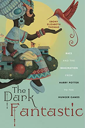 The Dark Fantastic: Race and the Imagination from Harry Potter to the Hunger Games (Postmillennial Pop Book 13) (English Edition)