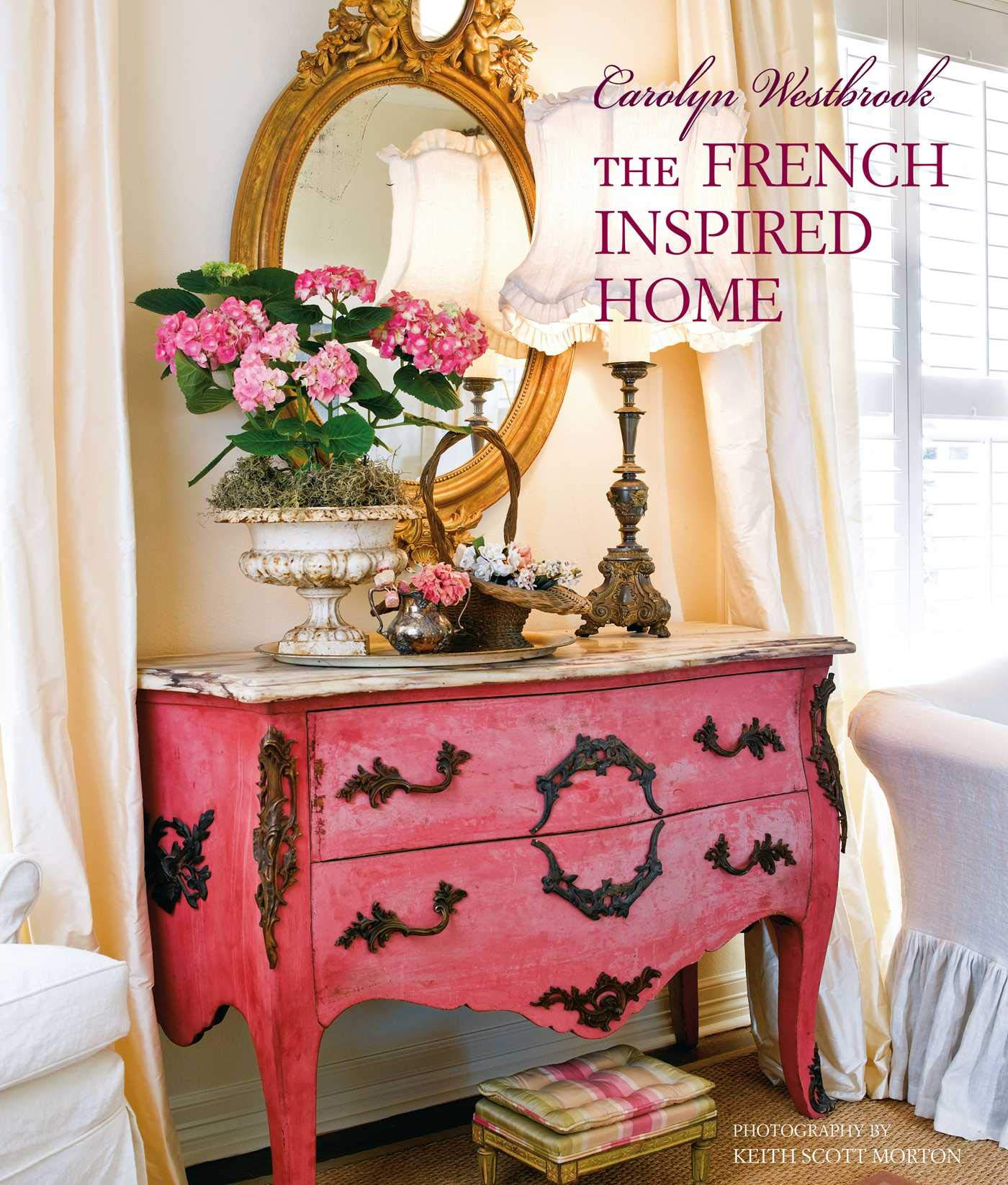Westbrook, C: Carolyn Westbrook The French-Inspired Home