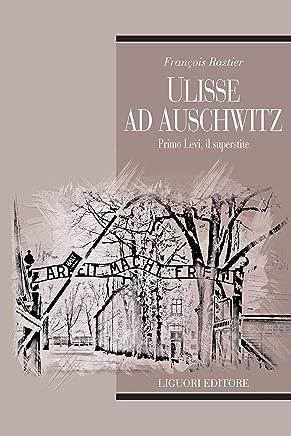 Ulisse ad Auschwitz: Primo Levi, il superstite  Traduzione di Rossella Saetta Cottone e Daria Francobandiera (Teorie e oggetti della letteratura Vol. 33)
