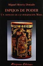 Espejos de Poder. Un aspecto de la civilización maya. (Libros de los Malos Tiempos)