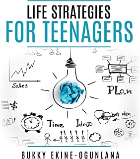 Life Strategies for Teenagers: Positive Parenting Tips and Understanding Teens for Better Communication and a Happy Family