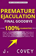 Premature Ejaculation Final Goodbye: Men's Permanent Guide to Naturally Cure PE and Last Longer in Bed Without Sex Pills, ...