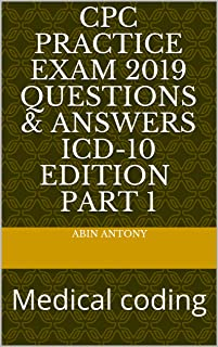 CPC  Practice Exam 2019  Questions & Answers   ICD-10 Edition Part 1: Medical coding