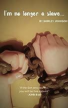 I'm no longer a slave...: