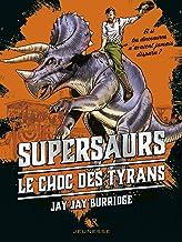 Supersaurs, Livre III : Le Choc des tyrans (R Jeunesse t. 3) (French Edition)