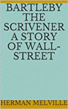 Bartleby the Scrivener A Story of Wall-Street (English Edition)