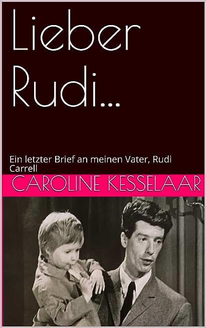 Lieber Rudi...: Ein letzter Brief an meinen Vater, Rudi Carrell (German Edition)