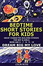 BEDTIME SHORT STORIES FOR KIDS. Great Character Building Stories for Boy & Girls. Book age 6 - 7 - 8 - 9 - 10. Dream Big my love (books for happy families 2) (English Edition)