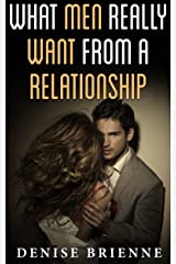 What Men Really Want From A Relationship: From The First Date To Sex And Everything In Between (Bad Girl Series Book 3) Kindle Edition