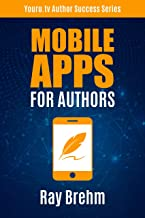 Mobile Apps For Authors: How to Build Your Own Platform And Serve Your Audience Right From The Palm Of Your Hand (Youru.tv...