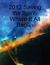 2012 Saving the Spirit- Where It All Began