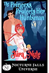 The Princess Protects Her Huntsman: A Nocturne Falls Universe Story Kindle Edition
