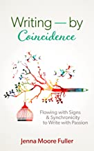Writing--by Coincidence: Flowing with Signs & Synchronicity to Write with Passion