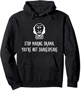 Stop Making Drama You're Not Shakespeare Gift Pullover Hoodie