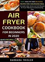 Air Fryer Cookbook For Beginners In 2020: Easy, Healthy And Delicious Recipes For A Nourishing Meal (Includes Index, Some ...