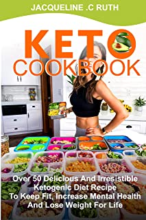 KETO COOKBOOK: Over 50 Delicious And Irresistible Ketogenic Diet Recipe To Keep Fit, Increase Mental Health And Lose Weight For Life