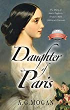 Daughter of Paris: The Diary of Marie Duplessis, France's Most Celebrated Courtesan (Based on a True Story) ('The Fallen' ...