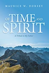Of Time and Spirit: A Tribute to My Father Kindle Edition