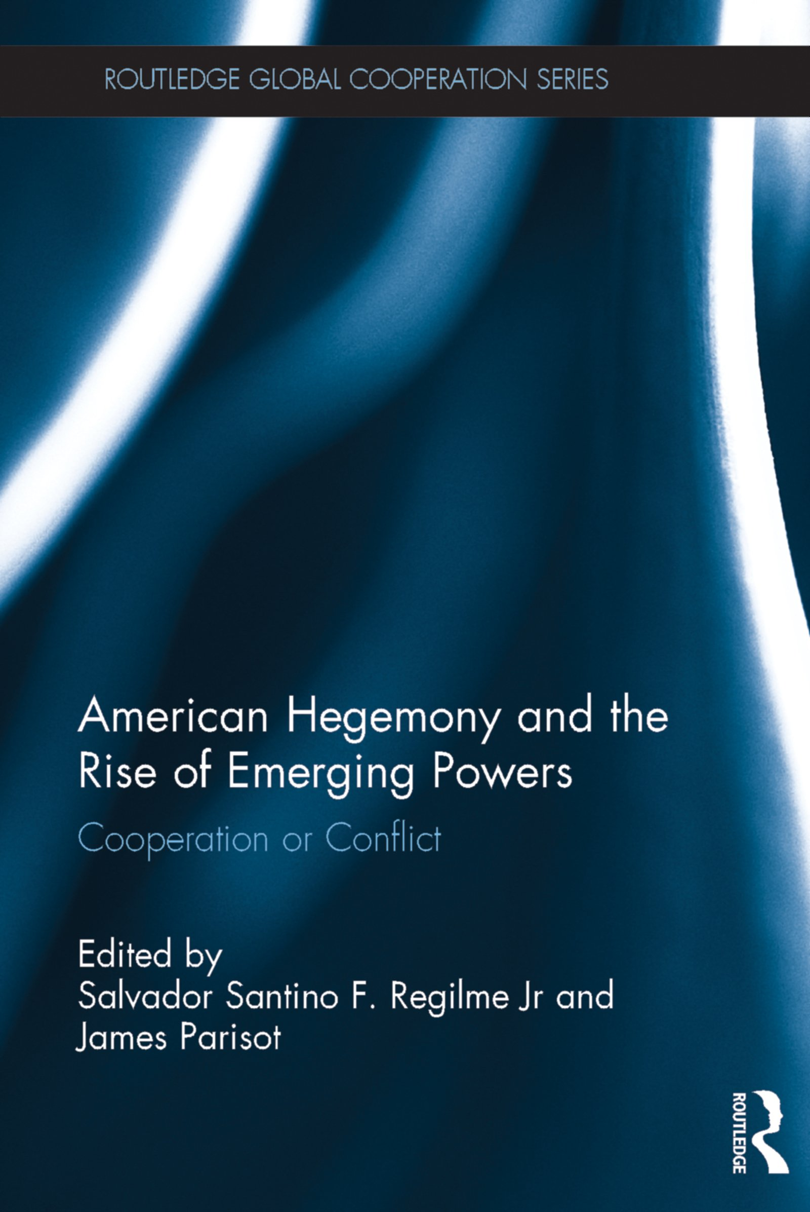 American Hegemony and the Rise of Emerging Powers: Cooperation or Conflict (Routledge Global Cooperation Series)