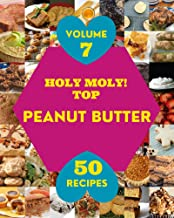 Holy Moly! Top 50 Peanut Butter Recipes Volume 7: From The Peanut Butter Cookbook To The Table (English Edition)