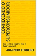 Conhecendo o SuperConsumidor: (ou como se preparar para o Superprosumer) (Portuguese Edition) Kindle Edition