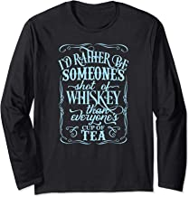 Rather Be Someone Shot Of Whiskey Than Everyones Cup Of Tea Long Sleeve T-Shirt