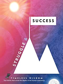 Struggle and Success: True Stories That Reveal the Depths of the Human Experience