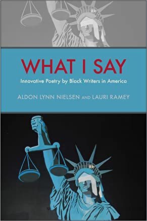 What I Say: Innovative Poetry by Black Writers in America (Modern & Contemporary Poetics) (English Edition)