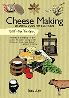 Self-Sufficiency: Cheese Making: Essential Guide for Beginners (IMM Lifestyle Books) Beginner-Friendly Handbook with Recipes, Expert Advice, Troubleshooting, & More